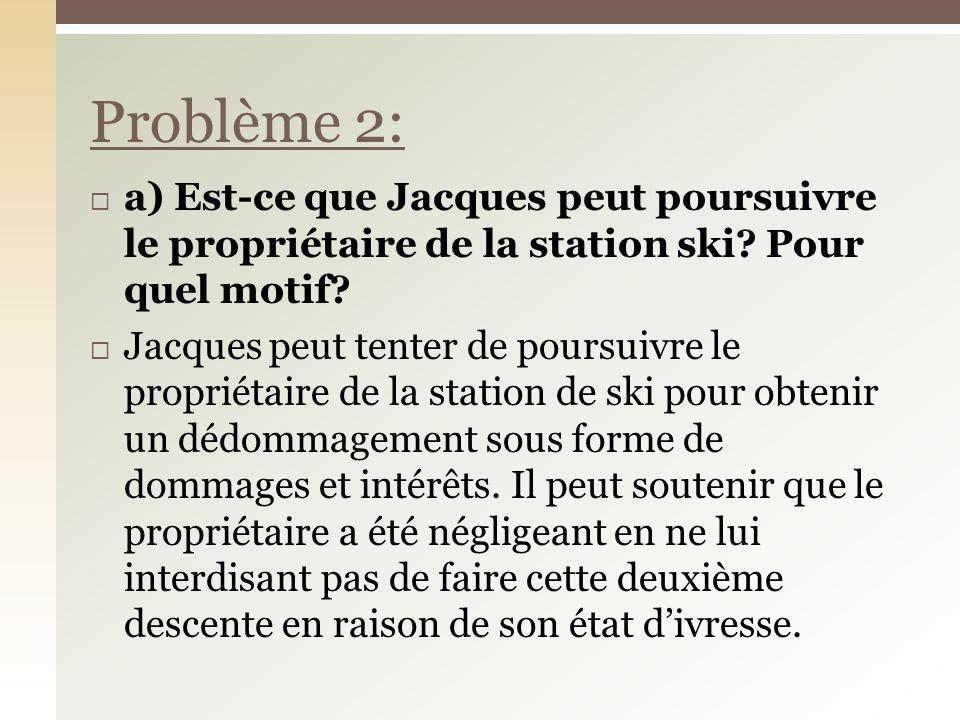 a) Est-ce que Jacques peut poursuivre le propriétaire de la station ski.