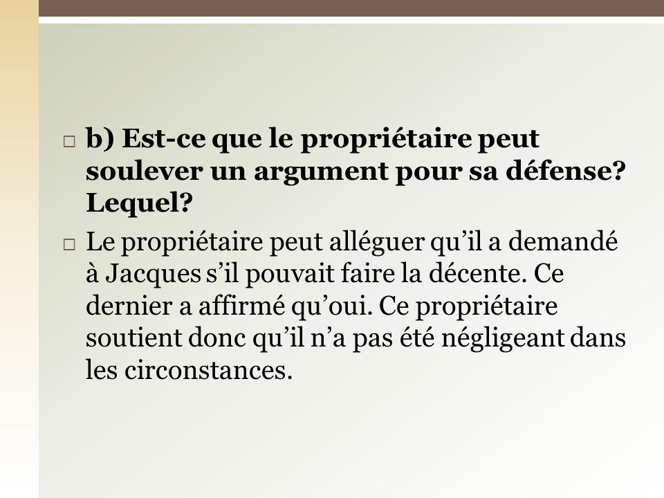 b) Est-ce que le propriétaire peut soulever un argument pour sa défense.