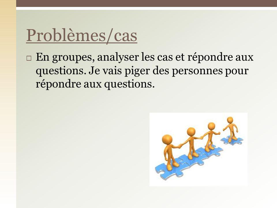 En groupes, analyser les cas et répondre aux questions.