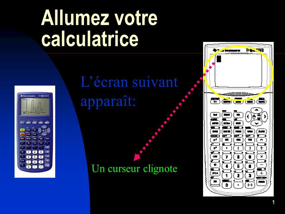 1 Allumez votre calculatrice Lécran suivant apparaît: Un curseur clignote