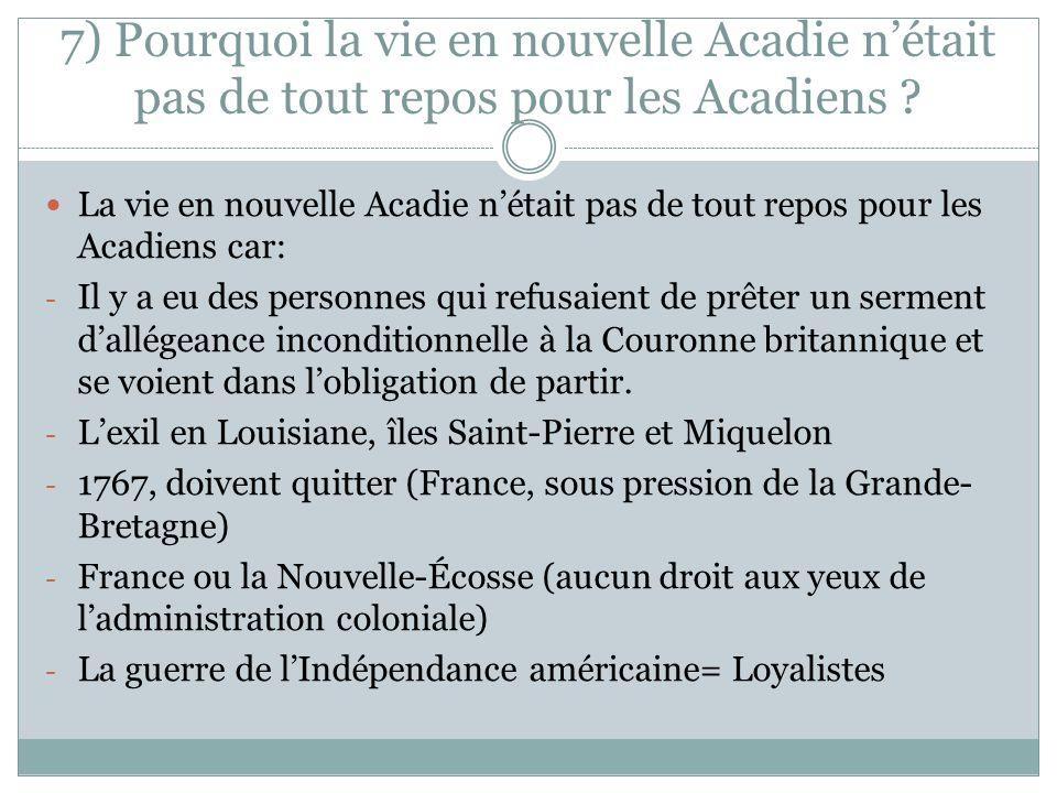 7) Pourquoi la vie en nouvelle Acadie nétait pas de tout repos pour les Acadiens ? La vie en nouvelle Acadie nétait pas de tout repos pour les Acadien