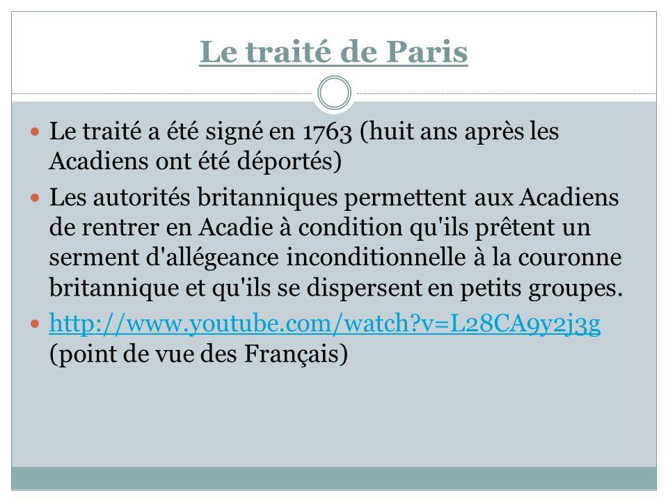 Le traité de Paris Le traité a été signé en 1763 (huit ans après les Acadiens ont été déportés) Les autorités britanniques permettent aux Acadiens de