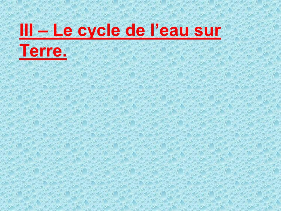 III – Le cycle de leau sur Terre.