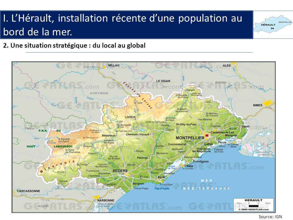 I. LHérault, installation récente dune population au bord de la mer. 2. Une situation stratégique : du local au global Source: IGN