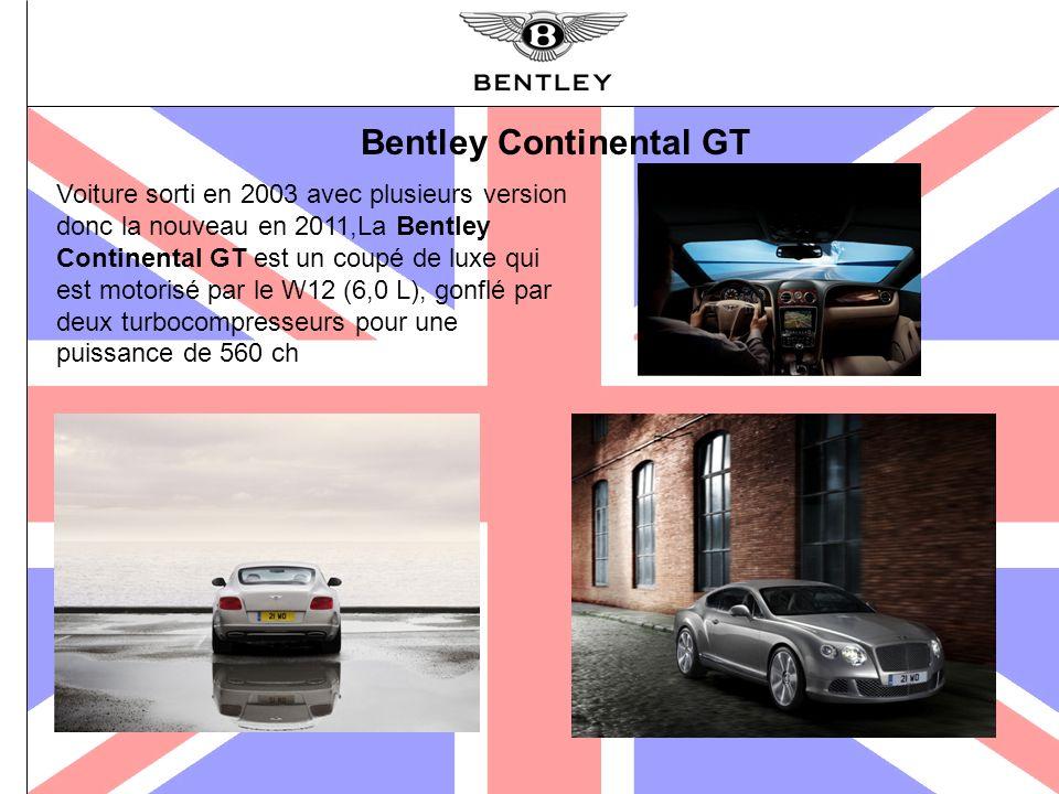 Bentley Continental GT Voiture sorti en 2003 avec plusieurs version donc la nouveau en 2011,La Bentley Continental GT est un coupé de luxe qui est mot