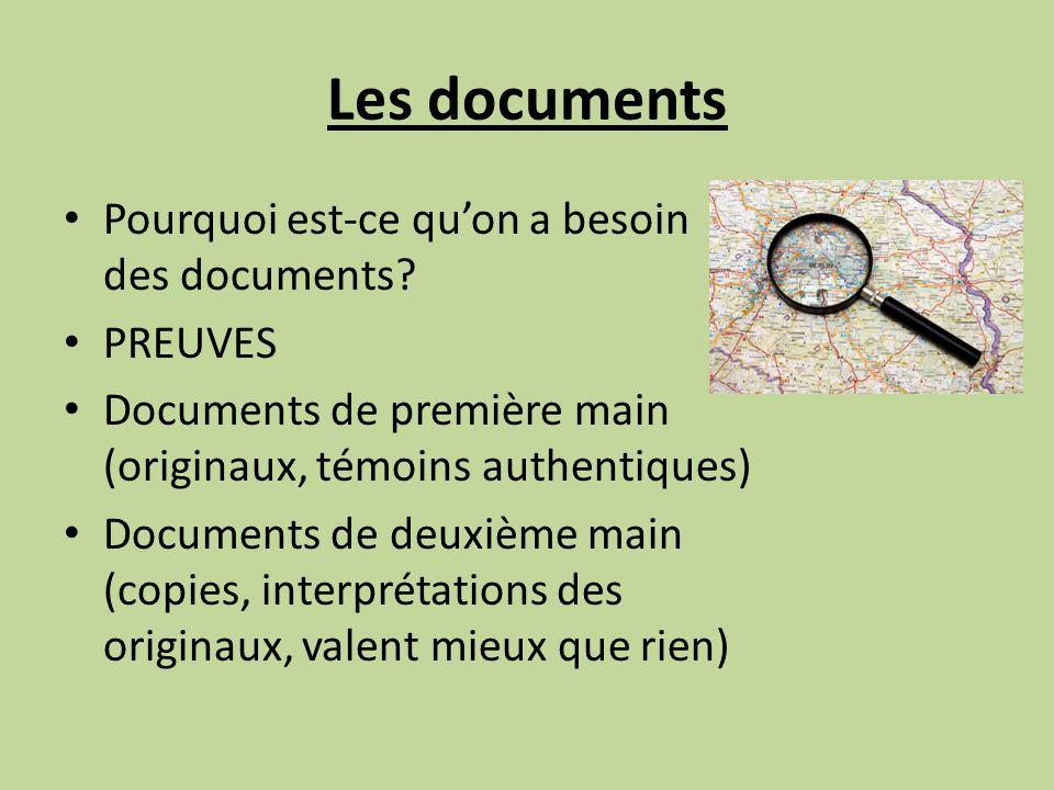Les documents Pourquoi est-ce quon a besoin des documents? PREUVES Documents de première main (originaux, témoins authentiques) Documents de deuxième