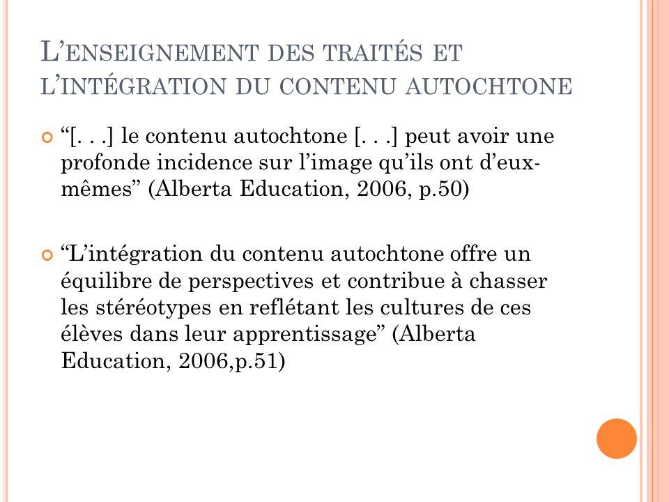 L ENSEIGNEMENT DES TRAITÉS ET L INTÉGRATION DU CONTENU AUTOCHTONE [...] le contenu autochtone [...] peut avoir une profonde incidence sur limage quils