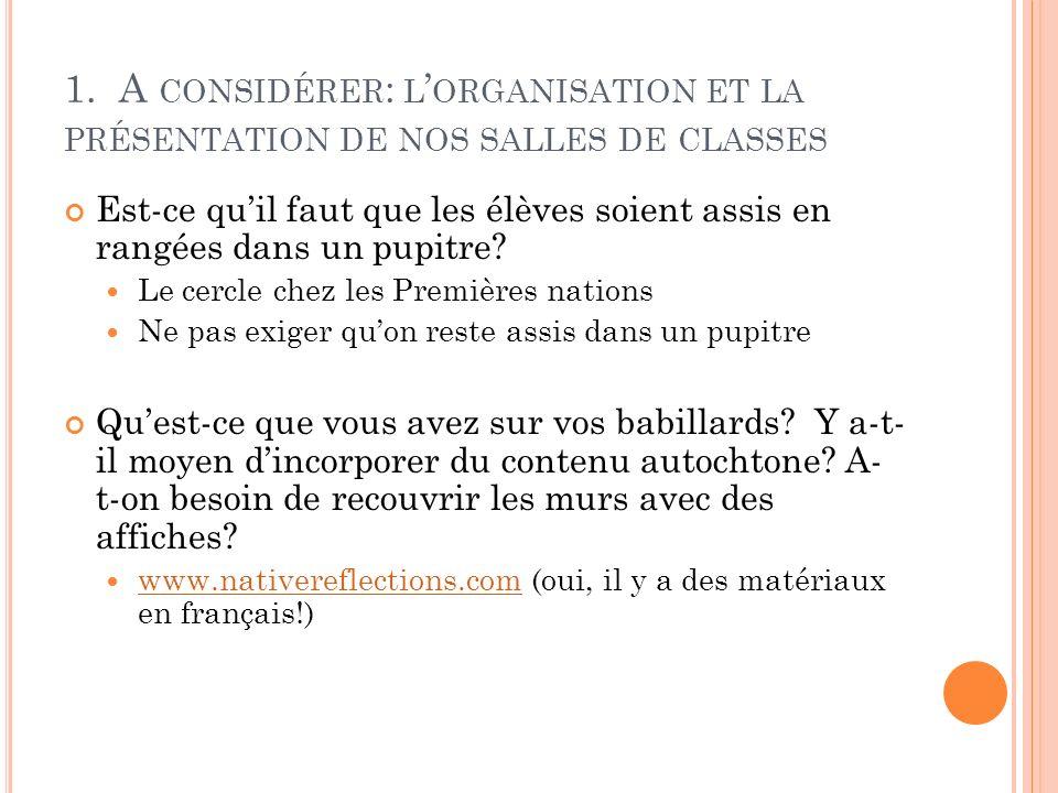 1. A CONSIDÉRER : L ORGANISATION ET LA PRÉSENTATION DE NOS SALLES DE CLASSES Est-ce quil faut que les élèves soient assis en rangées dans un pupitre?