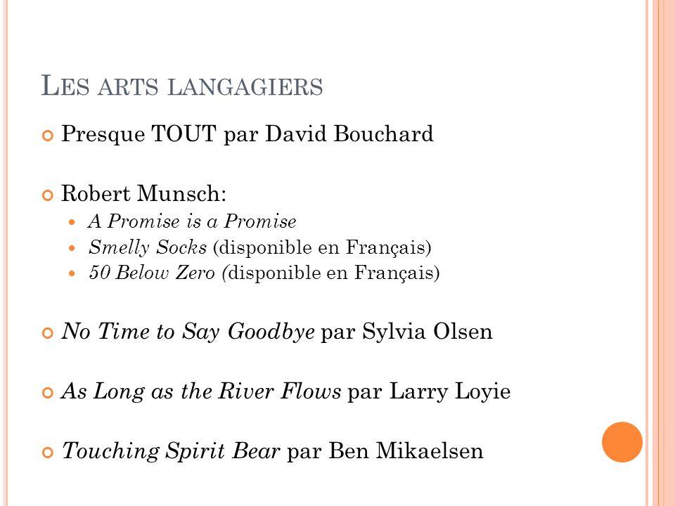 L ES ARTS LANGAGIERS Presque TOUT par David Bouchard Robert Munsch: A Promise is a Promise Smelly Socks (disponible en Français) 50 Below Zero ( dispo