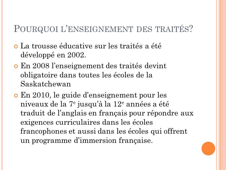 P OURQUOI L ENSEIGNEMENT DES TRAITÉS ? La trousse éducative sur les traités a été développé en 2002. En 2008 lenseignement des traités devint obligato