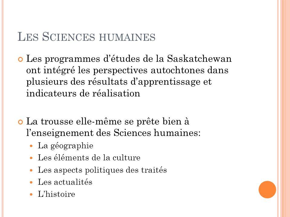 L ES S CIENCES HUMAINES Les programmes détudes de la Saskatchewan ont intégré les perspectives autochtones dans plusieurs des résultats dapprentissage