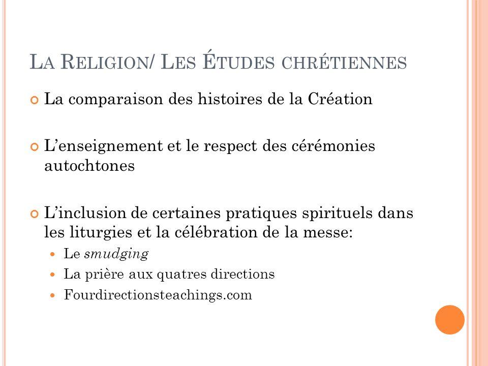L A R ELIGION / L ES É TUDES CHRÉTIENNES La comparaison des histoires de la Création Lenseignement et le respect des cérémonies autochtones Linclusion