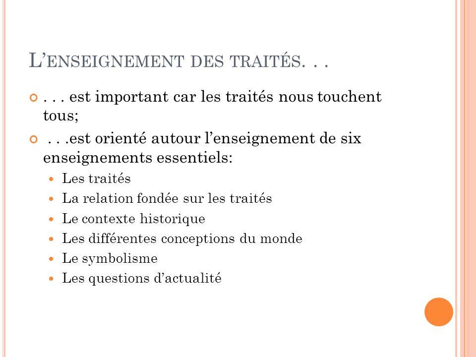 L ENSEIGNEMENT DES TRAITÉS...... est important car les traités nous touchent tous;...est orienté autour lenseignement de six enseignements essentiels: