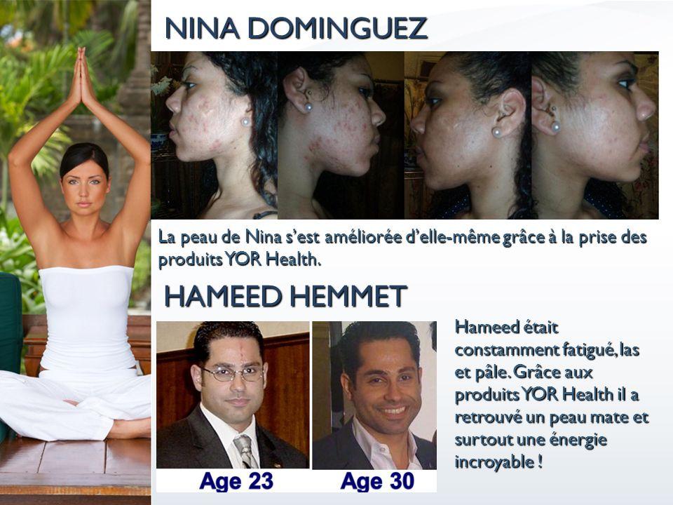 NINA DOMINGUEZ HAMEED HEMMET La peau de Nina sest améliorée delle-même grâce à la prise des produits YOR Health. Hameed était constamment fatigué, las