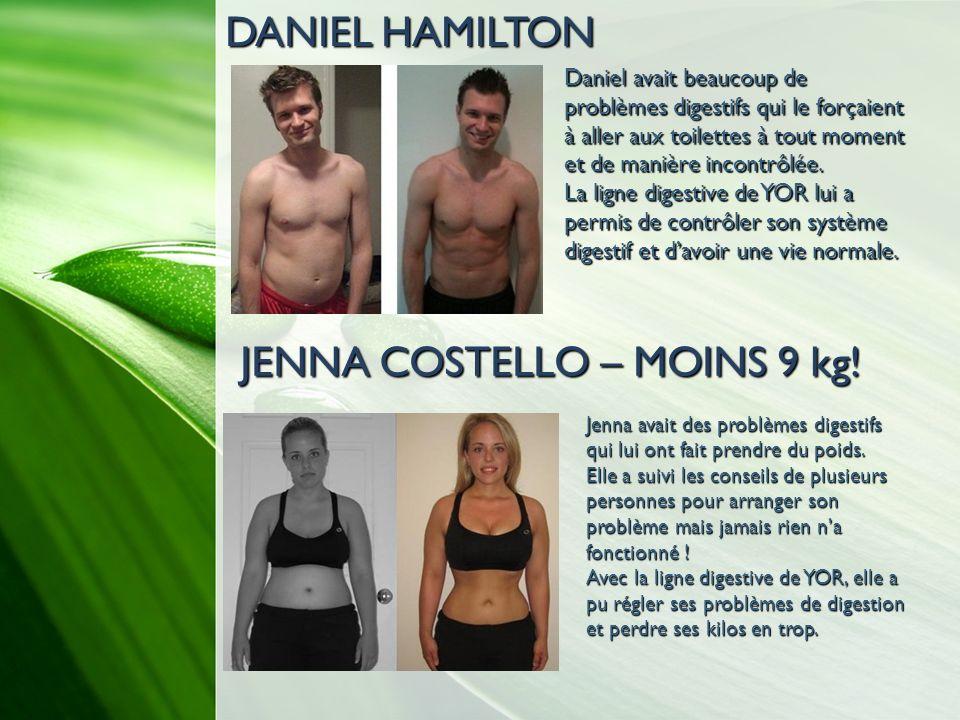 DANIEL HAMILTON Daniel avait beaucoup de problèmes digestifs qui le forçaient à aller aux toilettes à tout moment et de manière incontrôlée. La ligne
