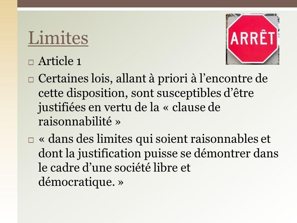 Article 1 Certaines lois, allant à priori à lencontre de cette disposition, sont susceptibles dêtre justifiées en vertu de la « clause de raisonnabilité » « dans des limites qui soient raisonnables et dont la justification puisse se démontrer dans le cadre dune société libre et démocratique.