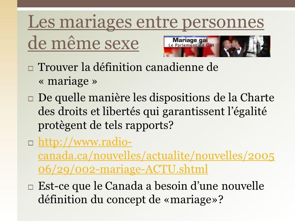 Trouver la définition canadienne de « mariage » De quelle manière les dispositions de la Charte des droits et libertés qui garantissent légalité protègent de tels rapports.