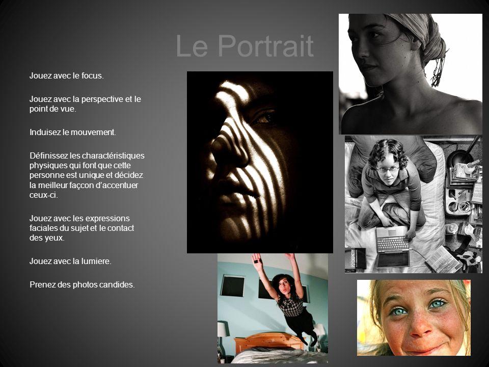 Le Portrait Jouez avec le focus. Jouez avec la perspective et le point de vue. Induisez le mouvement. Définissez les charactéristiques physiques qui f