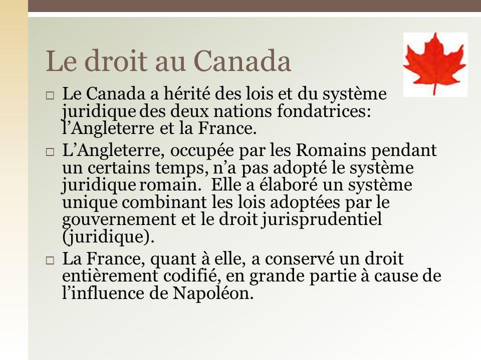 Le Canada a hérité des lois et du système juridique des deux nations fondatrices: lAngleterre et la France. LAngleterre, occupée par les Romains penda