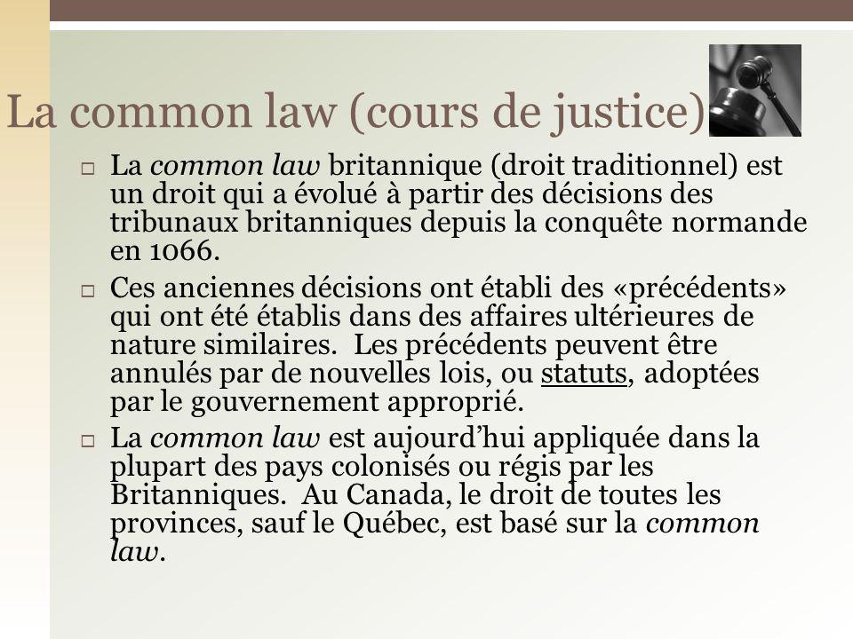 La common law britannique (droit traditionnel) est un droit qui a évolué à partir des décisions des tribunaux britanniques depuis la conquête normande