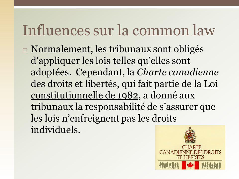 Normalement, les tribunaux sont obligés dappliquer les lois telles quelles sont adoptées. Cependant, la Charte canadienne des droits et libertés, qui
