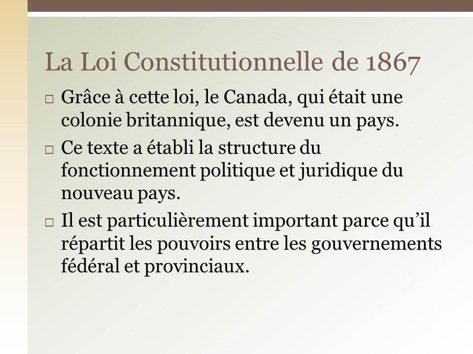 Grâce à cette loi, le Canada, qui était une colonie britannique, est devenu un pays. Ce texte a établi la structure du fonctionnement politique et jur