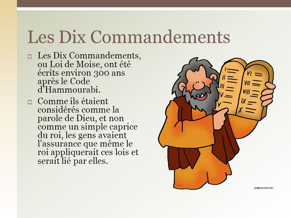 Les Dix Commandements, ou Loi de Moise, ont été écrits environ 300 ans après le Code dHammourabi. Comme ils étaient considérés comme la parole de Dieu