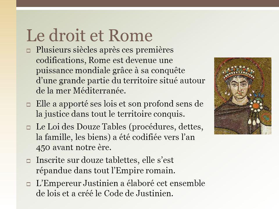 Plusieurs siècles après ces premières codifications, Rome est devenue une puissance mondiale grâce à sa conquête dune grande partie du territoire situ