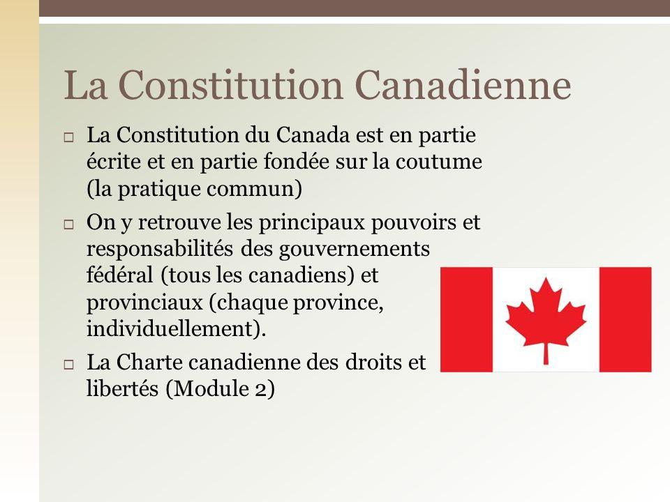 La Constitution du Canada est en partie écrite et en partie fondée sur la coutume (la pratique commun) On y retrouve les principaux pouvoirs et respon