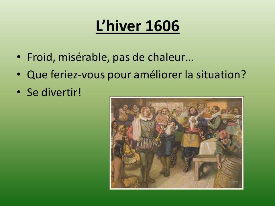 Lhiver 1606 Froid, misérable, pas de chaleur… Que feriez-vous pour améliorer la situation? Se divertir!