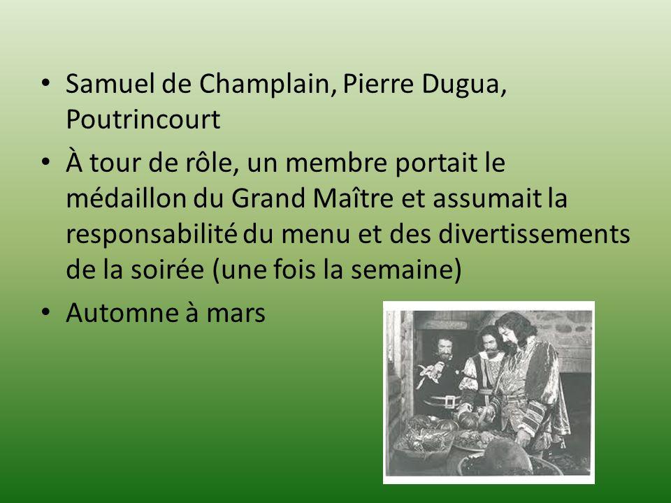 Samuel de Champlain, Pierre Dugua, Poutrincourt À tour de rôle, un membre portait le médaillon du Grand Maître et assumait la responsabilité du menu e