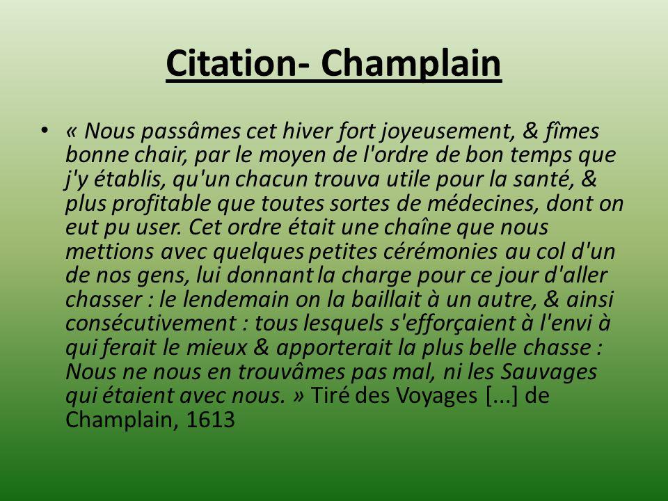 Citation- Champlain « Nous passâmes cet hiver fort joyeusement, & fîmes bonne chair, par le moyen de l'ordre de bon temps que j'y établis, qu'un chacu