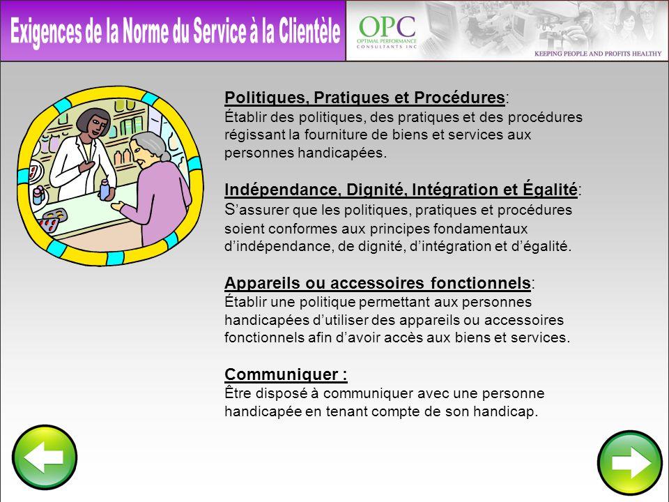 Politiques, Pratiques et Procédures: Établir des politiques, des pratiques et des procédures régissant la fourniture de biens et services aux personnes handicapées.