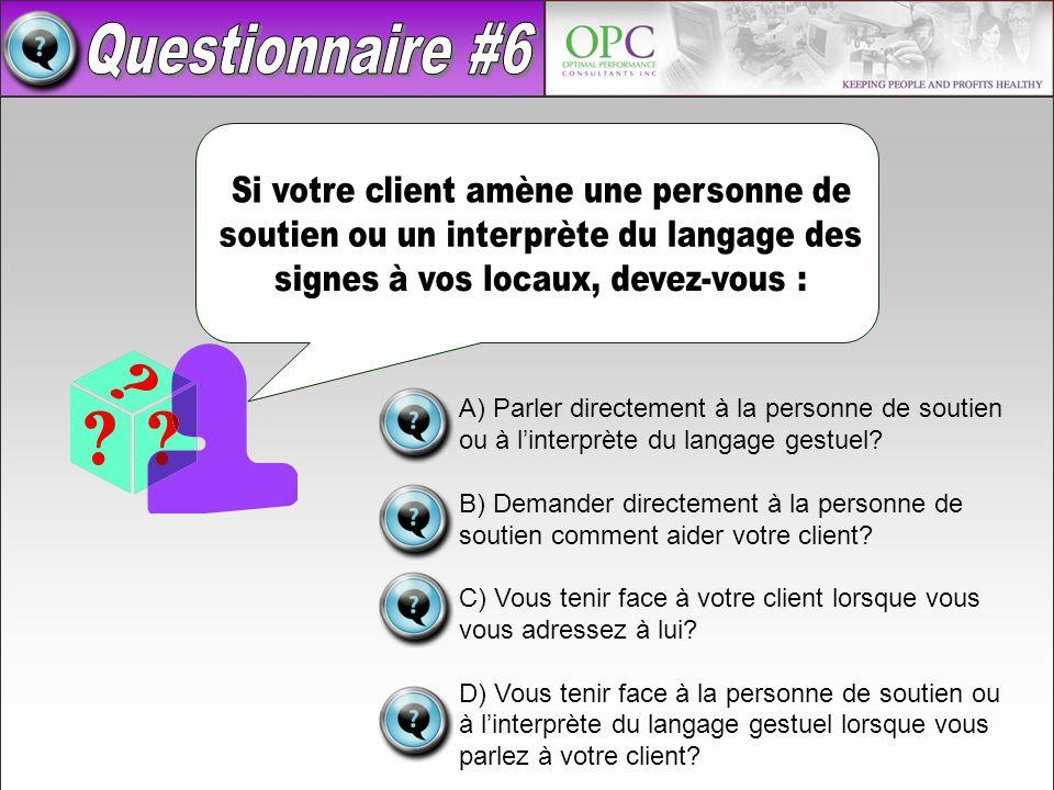 A) Parler directement à la personne de soutien ou à linterprète du langage gestuel? B) Demander directement à la personne de soutien comment aider vot