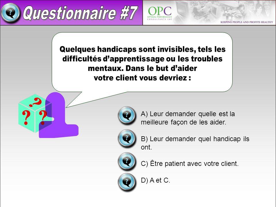 A) Leur demander quelle est la meilleure façon de les aider. B) Leur demander quel handicap ils ont. C) Être patient avec votre client. D) A et C.