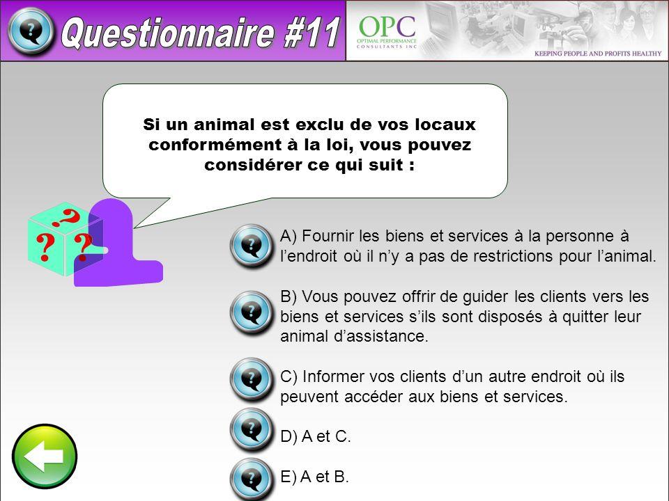 A) Fournir les biens et services à la personne à lendroit où il ny a pas de restrictions pour lanimal. B) Vous pouvez offrir de guider les clients ver