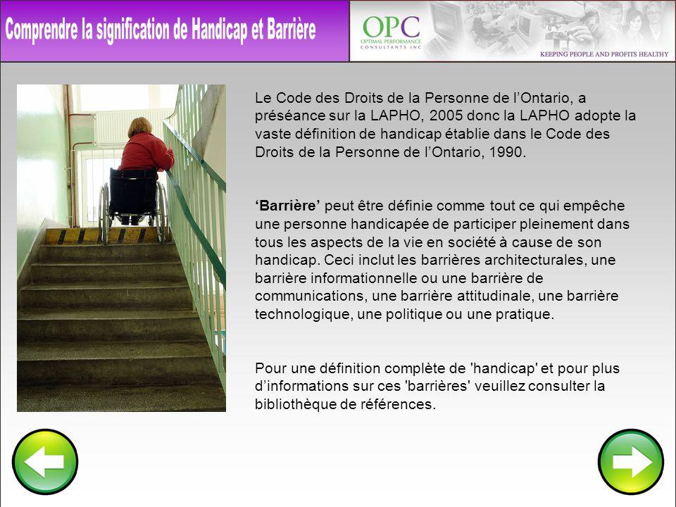 Le Code des Droits de la Personne de lOntario, a préséance sur la LAPHO, 2005 donc la LAPHO adopte la vaste définition de handicap établie dans le Code des Droits de la Personne de lOntario, 1990.
