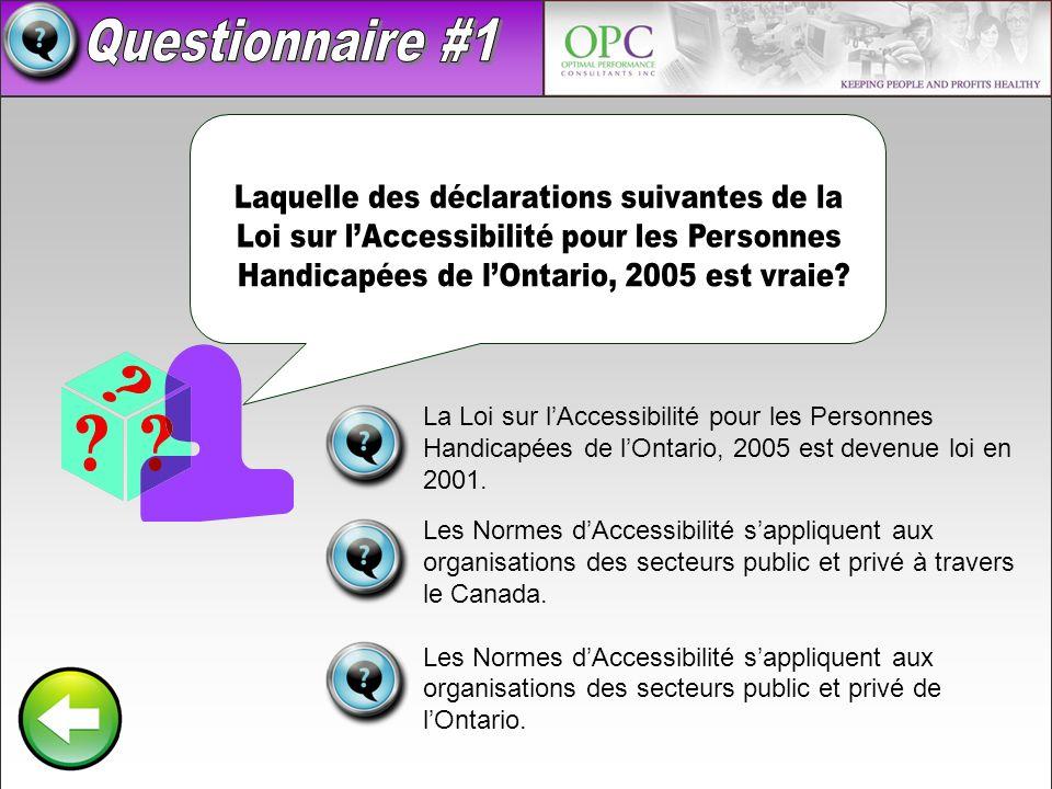 La Loi sur lAccessibilité pour les Personnes Handicapées de lOntario, 2005 est devenue loi en 2001. Les Normes dAccessibilité sappliquent aux organisa