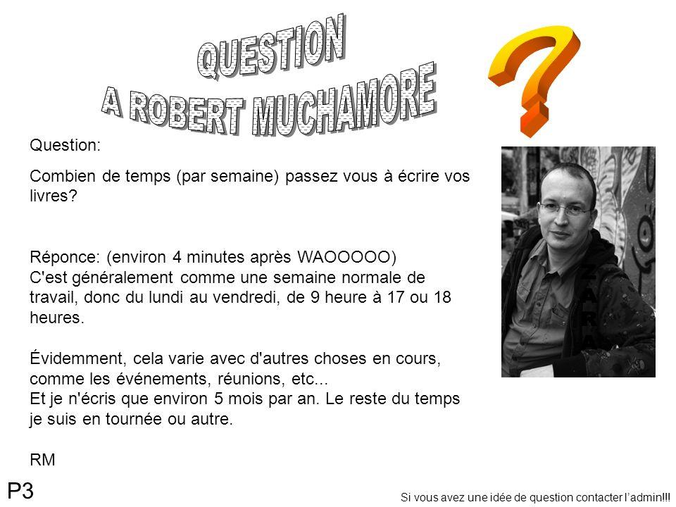 P3 Question: Combien de temps (par semaine) passez vous à écrire vos livres? Réponce: (environ 4 minutes après WAOOOOO) C'est généralement comme une s