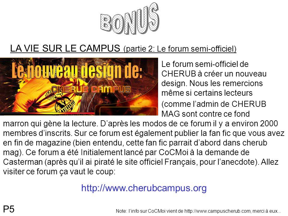 P5 LA VIE SUR LE CAMPUS (partie 2: Le forum semi-officiel) Le forum semi-officiel de CHERUB à créer un nouveau design. Nous les remercions même si cer
