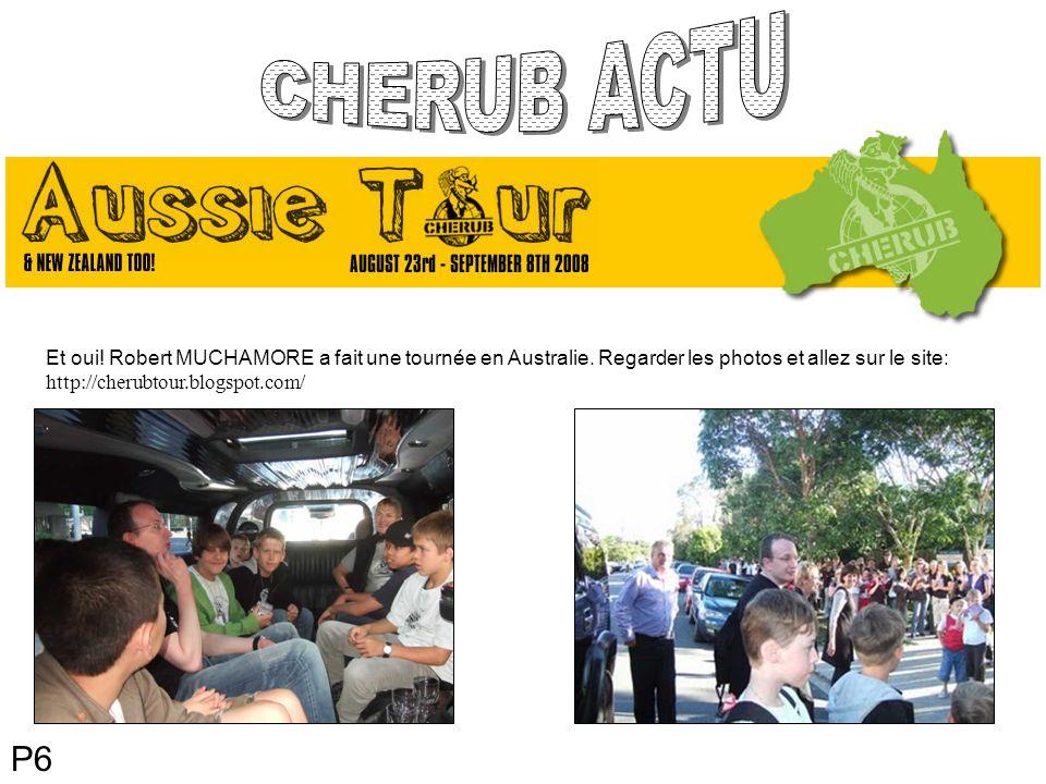 P6 Et oui! Robert MUCHAMORE a fait une tournée en Australie. Regarder les photos et allez sur le site: http://cherubtour.blogspot.com/