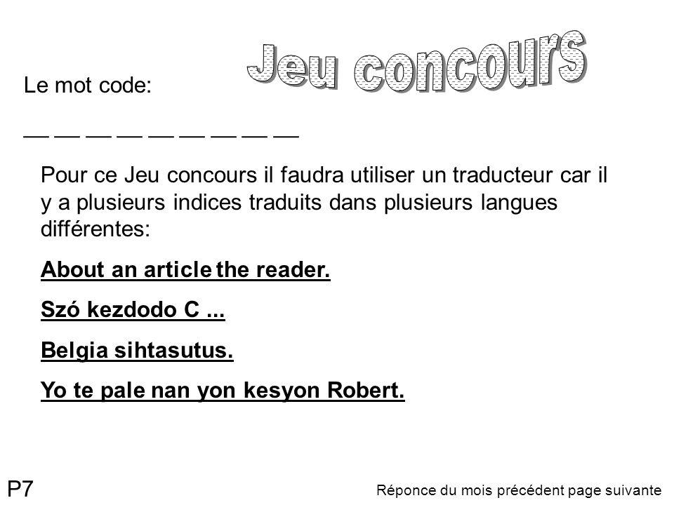 Réponce du mois précédent page suivante Le mot code: __ __ __ __ __ __ __ __ __ P7 Pour ce Jeu concours il faudra utiliser un traducteur car il y a plusieurs indices traduits dans plusieurs langues différentes: About an article the reader.