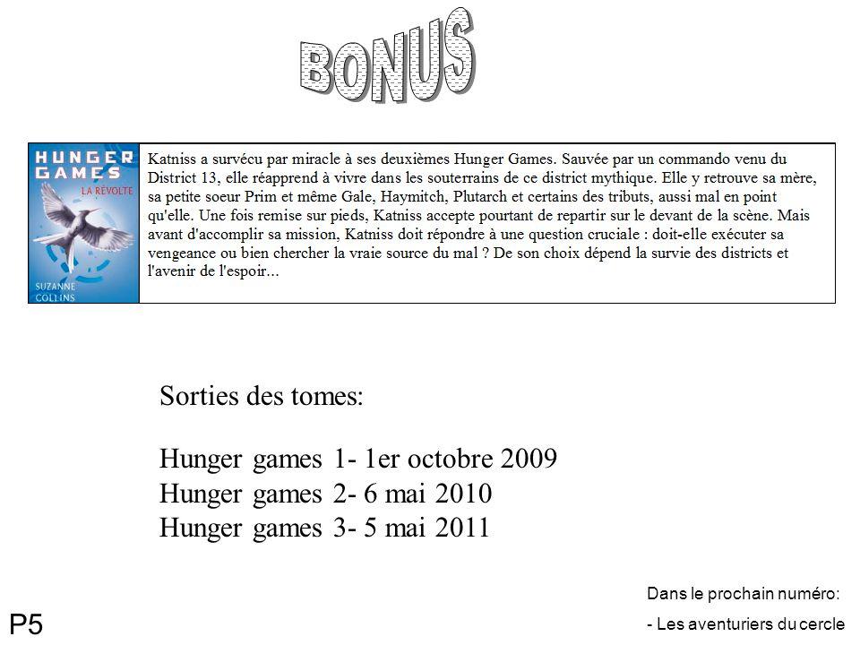 P5 Sorties des tomes: Hunger games 1- 1er octobre 2009 Hunger games 2- 6 mai 2010 Hunger games 3- 5 mai 2011 Dans le prochain numéro: - Les aventurier