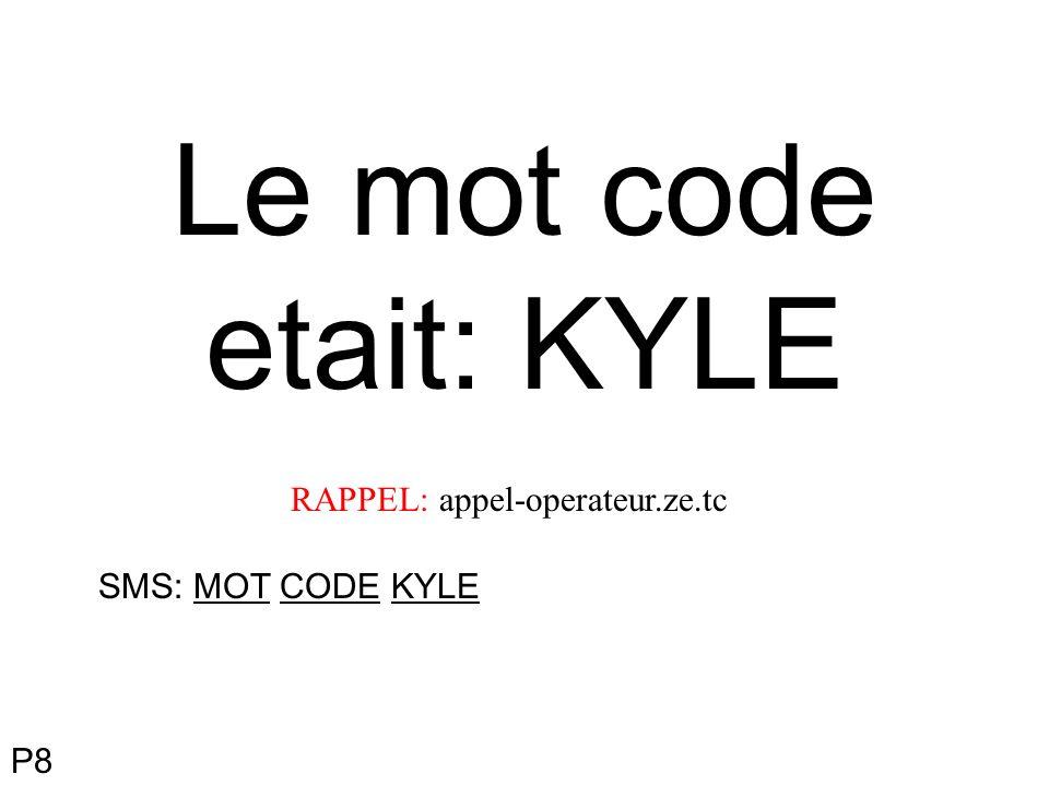 Le mot code etait: KYLE P8 RAPPEL: appel-operateur.ze.tc SMS: MOT CODE KYLE