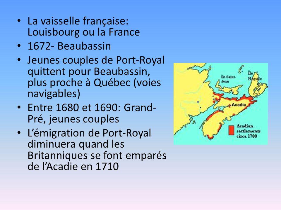 La vaisselle française: Louisbourg ou la France 1672- Beaubassin Jeunes couples de Port-Royal quittent pour Beaubassin, plus proche à Québec (voies navigables) Entre 1680 et 1690: Grand- Pré, jeunes couples Lémigration de Port-Royal diminuera quand les Britanniques se font emparés de lAcadie en 1710