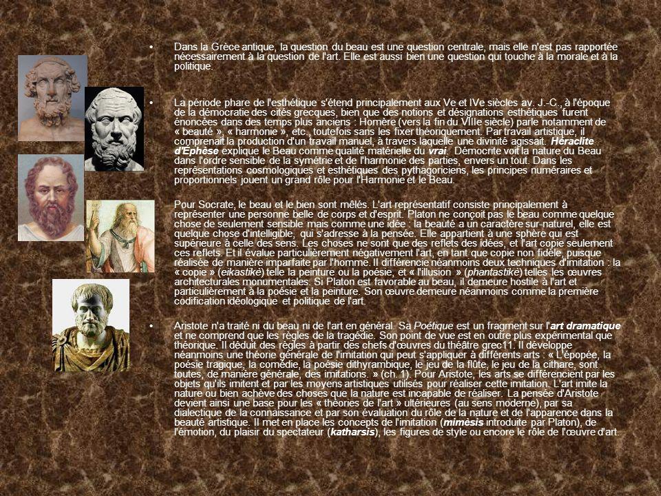 Lantiquité grecque Le Grec est né artiste ; la poésie apparaît au berceau de la civilisation hellénique ; l éducation athénienne fait une large place à la culture du beau : le beau est considéré comme un attribut des choses.