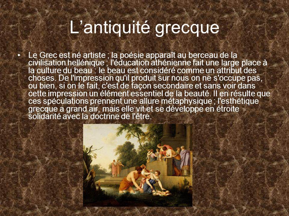 Lantiquité grecque Le Grec est né artiste ; la poésie apparaît au berceau de la civilisation hellénique ; l'éducation athénienne fait une large place