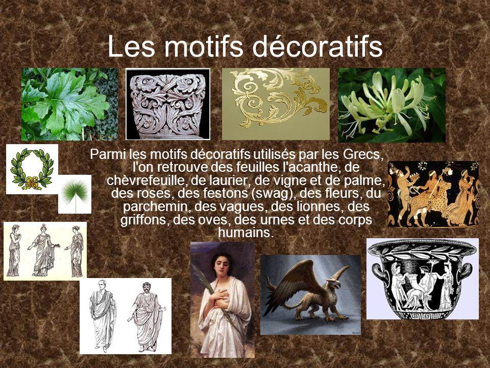 Les motifs décoratifs Parmi les motifs décoratifs utilisés par les Grecs, l'on retrouve des feuilles l'acanthe, de chèvrefeuille, de laurier, de vigne