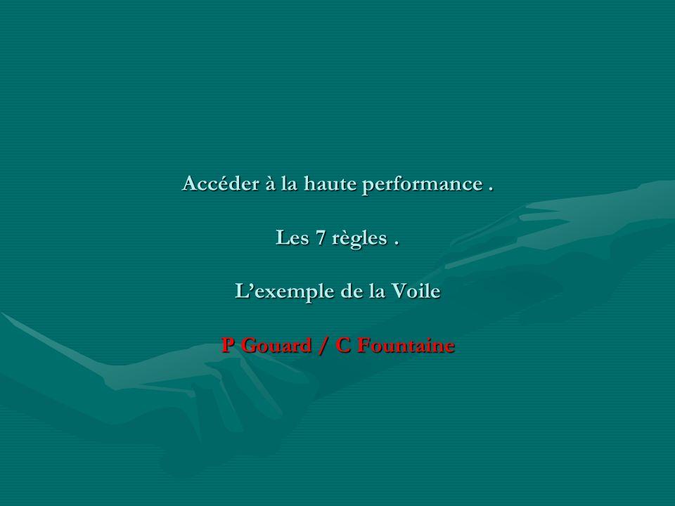 Accéder à la haute performance. Les 7 règles. Lexemple de la Voile P Gouard / C Fountaine