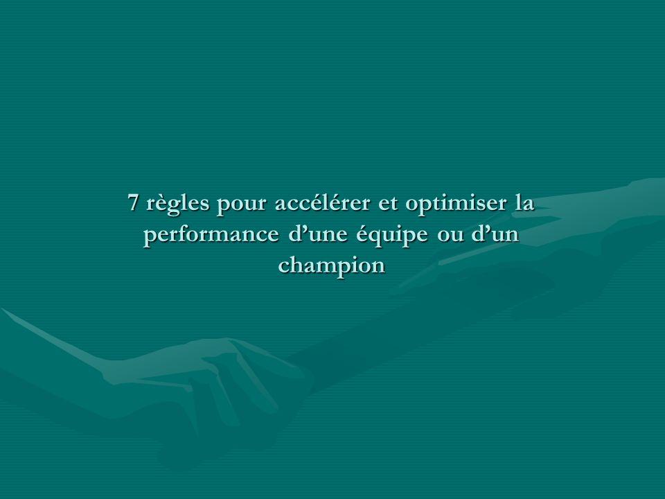 7 règles pour accélérer et optimiser la performance dune équipe ou dun champion